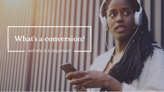 What the Heck is a Conversion?